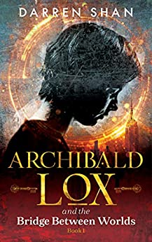 Archibald Lox and the Bridge Between Worlds by Darren Shan