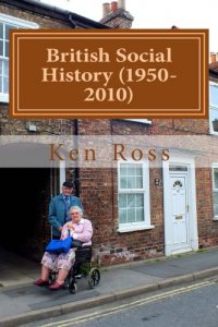 British Social History (1950-2010) by Ken Ross