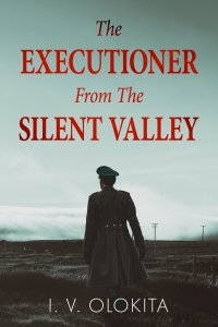 The Executioner From The Silent Valley by I. V. Olokita