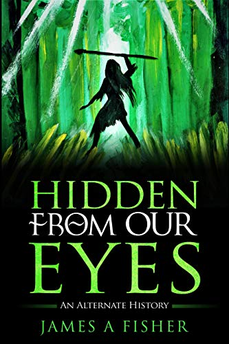 Hidden From Our Eyes by James A. Fisher