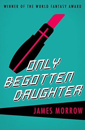 Only Begotten Daughter by James Morrow