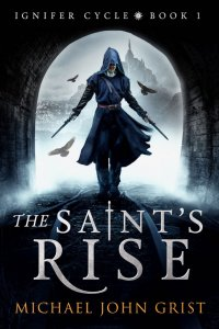 The Saint's Rise by Michael John Grist