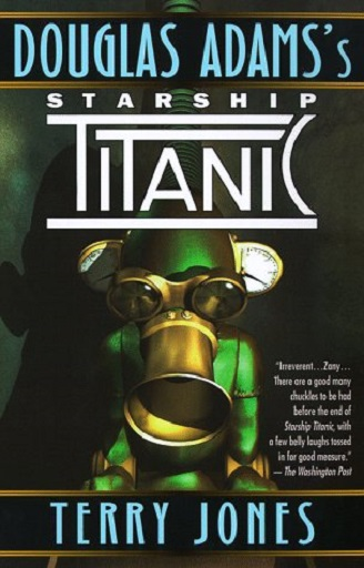 Douglas Adams' Starship Titanic: A Novel by Terry Jones