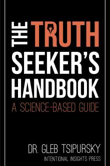 The Truth-Seeker's Handbook: A Science-Based Guide by Dr. Gleb Tsipursky
