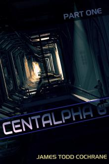 Centalpha 6 Part I by James Todd Cochrane