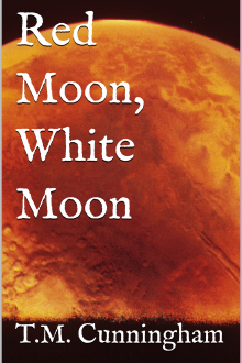 Red Moon, White Moon  by T.M.Cunningham
