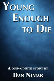 Young Enough to Die by Dan Nimak