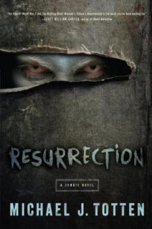 Resurrection: A Zombie Novel by Michael J. Totten