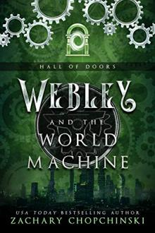 Webley and The World Machine by Zachary Chopchinski