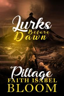 Lurks Before Dawn - Pillage by Faith Isabel Bloom
