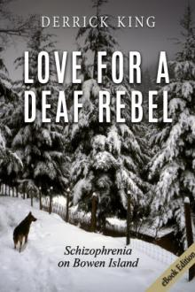 Love for a Deaf Rebel: Schizophrenia on Bowen Island by Derrick King