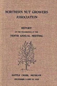 Northern Nut Growers Association, Report Of The Proceedings At The Tenth Annual Meeting.
