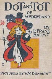 Dot and Tot of Merryland by Lyman Frank Baum