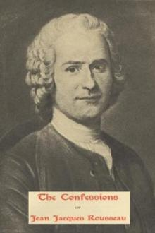 The Confessions of Jean Jacques Rousseau — Complete by Jean-Jacques Rousseau