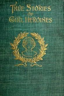 True Stories of Girl Heroines by Evelyn Everett-Green
