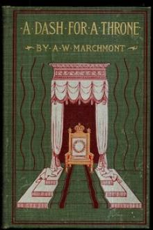A Dash for a Throne by Arthur W. Marchmont