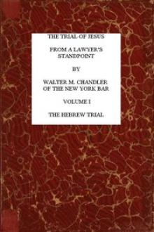 The Trial of Jesus from a Lawyer's Standpoint, Vol. 1 (of 2)