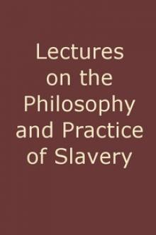 Lectures on the Philosophy and Practice of Slavery