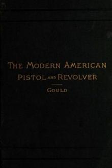 The Modern American Pistol and Revolver