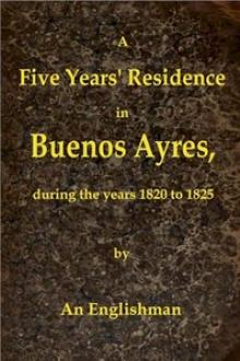 A Five Years' Residence in Buenos Ayres, During the years 1820 to 1825