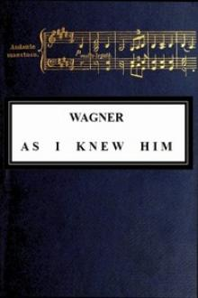 Wagner as I Knew Him by Ferdinand Praeger