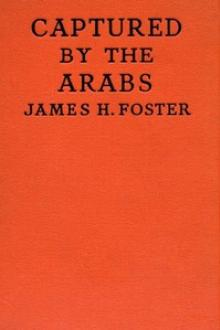 Captured by the Arabs by James H. Foster