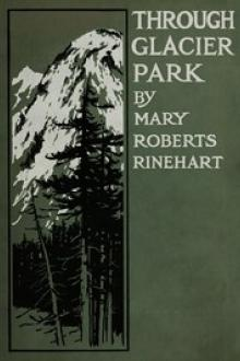 Through Glacier Park by Mary Roberts Rinehart