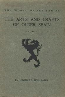 The Arts and Crafts of Older Spain, Volume 1