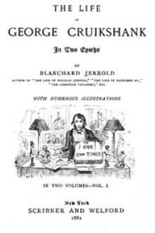 The Life of George Cruikshank in Two Epochs, Vol. 1.