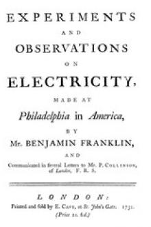 Experiments and Observations on Electricity Made at Philadelphia in America by Benjamin Franklin