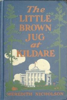 The Little Brown Jug at Kildare by Meredith Nicholson