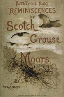 Twenty-Six Years Reminiscences of Scotch Grouse Moors by William Alexander Adams