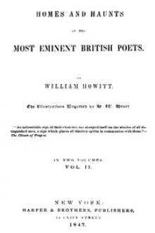Homes and Haunts of the Most Eminent British Poets, Vol. 2 by William Howitt