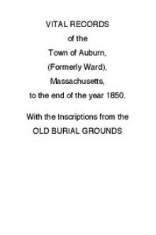 Vital Records of the Town of Auburn, (Formerly Ward), Massachusetts, To the end of the year 1850