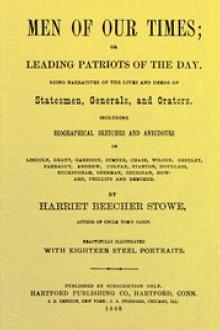 Men of Our Times; Or, Leading Patriots of the Day by Harriet Beecher Stowe