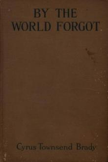 By the World Forgot by Cyrus Townsend Brady