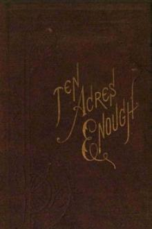 Ten Acres Enough by Edmund Morris