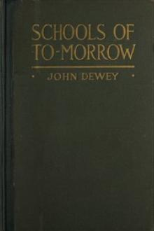 Schools of to-morrow by Evelyn Dewey, John Dewey