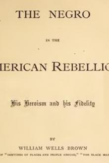 The Negro in the American Rebellion by William Wells Brown