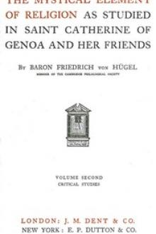The Mystical Element of Religion, as studied in Saint Catherine of Genoa and her friends, Volume 2