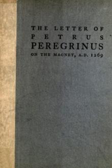 The Letter of Petrus Peregrinus on the Magnet, A