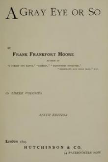 A Gray Eye or So. In Three Volumes—Volume I, II and III by Frank Frankfort Moore