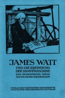 James Watt und die Erfindung der Dampfmaschine