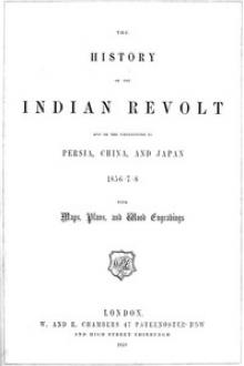The History of the Indian Revolt and of the Expeditions to Persia