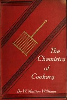 The Chemistry of Cookery by W. Mattieu Williams