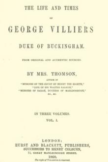 The life and times of George Villiers, duke of Buckingham, Volume 1 (of 3)