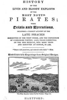 The History of the Lives and Bloody Exploits of the Most Noted Pirates; Their Trials and Executions
