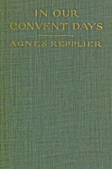 In Our Convent Days by Agnes Repplier