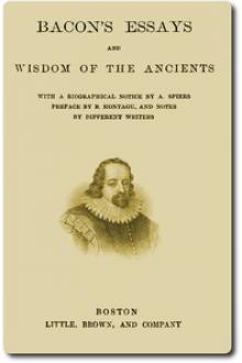 Bacon's Essays and Wisdom of the Ancients by Francis Bacon