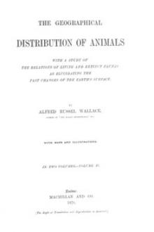 The Geographical Distribution of Animals, Volume II by Alfred Russel Wallace
